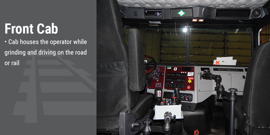 Front Cab. Cab houses the operator while grinding and driving the road or rail